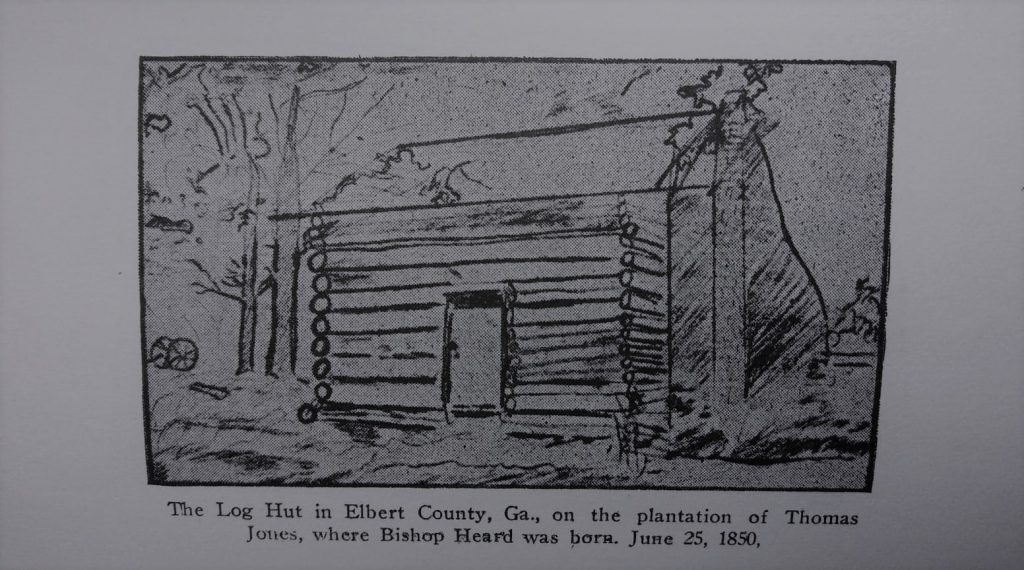 The Log Hut in Elbert County, Georgia, on the plantation of Thomas Jones, where Bishop Heard was born. June 25, 1850, Heard: From Slavery to the Bishopric, 1969, Arno Press, Inc.