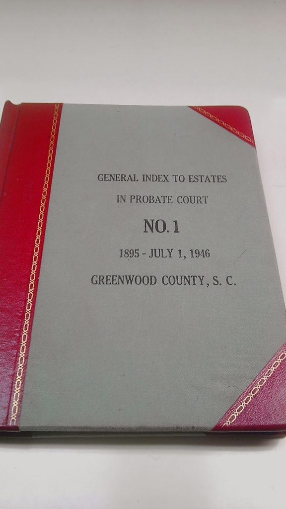 Index to Estates in Probate Court, Volume Number 1, 1895 to July 1st, 1946, Greenwood County, South Carolina, Robin R. Foster, Feb. 2014